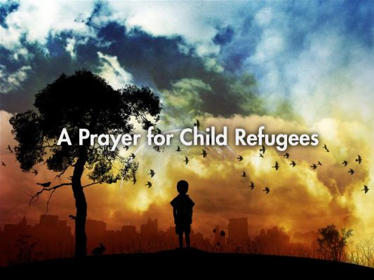 A Prayer for Child Refugees (meditation only)