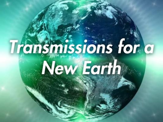 Transmissions for aNew Earth (parts 1-6)